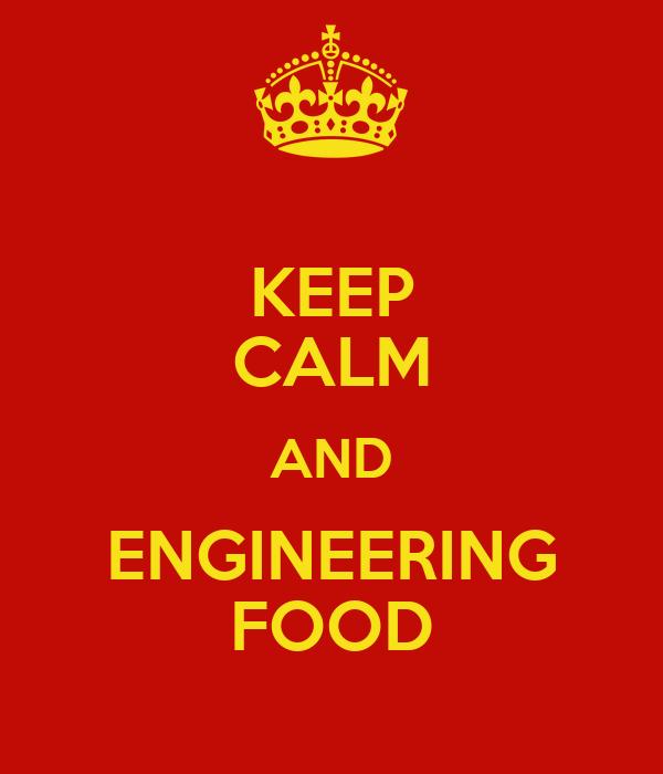 KEEP CALM AND ENGINEERING FOOD