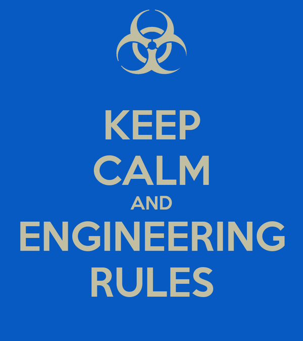 KEEP CALM AND ENGINEERING RULES