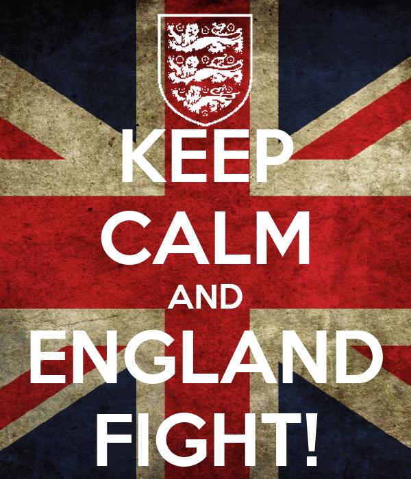 KEEP CALM AND ENGLAND FIGHT!