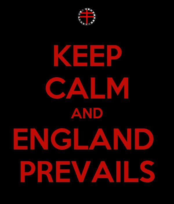 KEEP CALM AND ENGLAND  PREVAILS