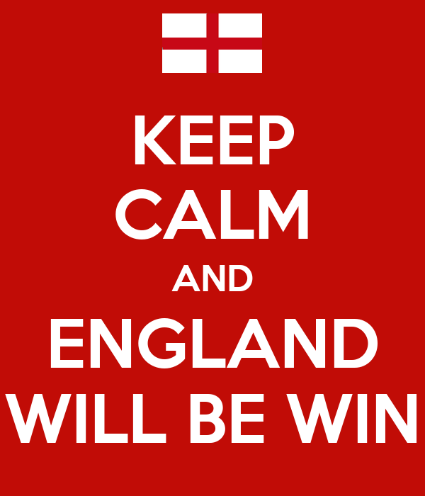 KEEP CALM AND ENGLAND WILL BE WIN