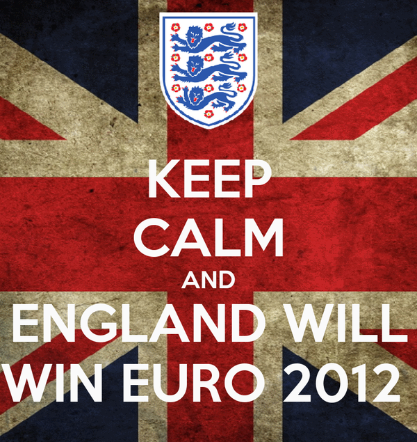KEEP CALM AND  ENGLAND WILL  WIN EURO 2012