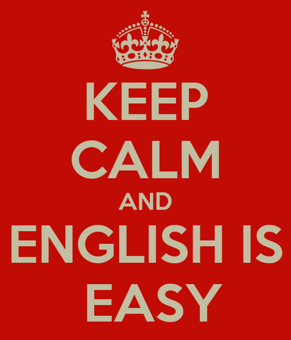 KEEP CALM AND ENGLISH IS  EASY