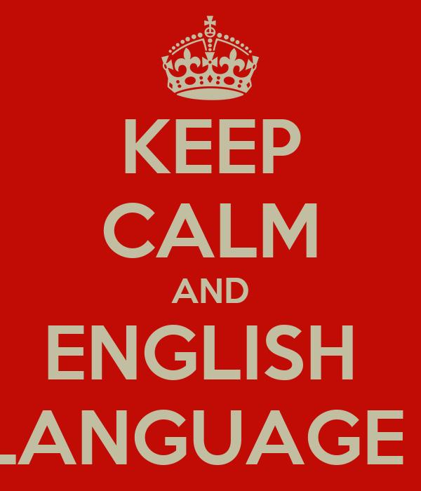 KEEP CALM AND ENGLISH  LANGUAGE I