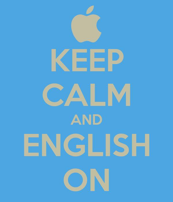 KEEP CALM AND ENGLISH ON