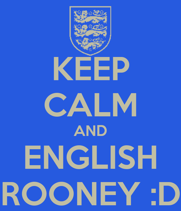 KEEP CALM AND ENGLISH ROONEY :D