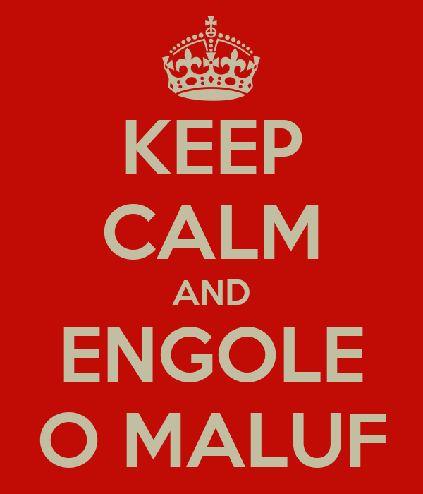 KEEP CALM AND ENGOLE O MALUF