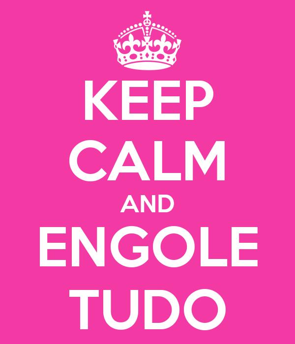 KEEP CALM AND ENGOLE TUDO