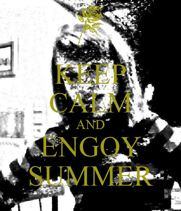 KEEP CALM AND ENGOY SUMMER