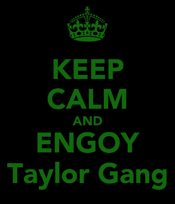 KEEP CALM AND ENGOY Taylor Gang