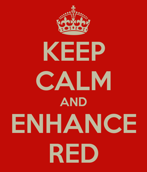 KEEP CALM AND ENHANCE RED