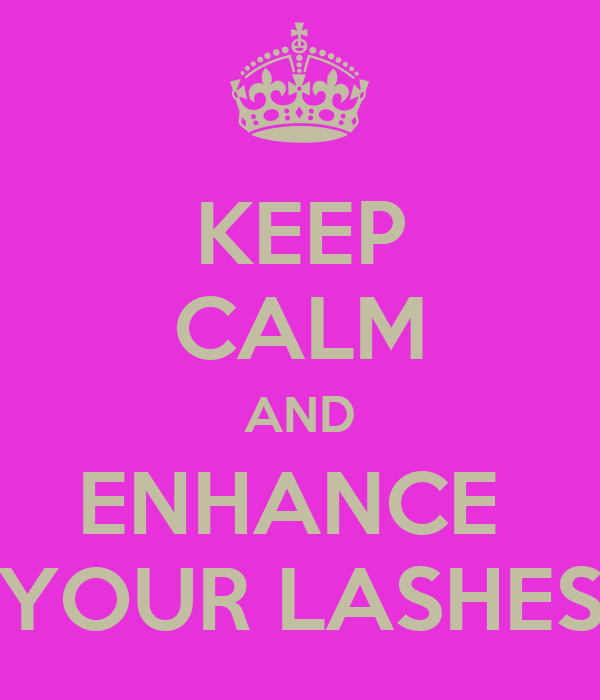 KEEP CALM AND ENHANCE  YOUR LASHES