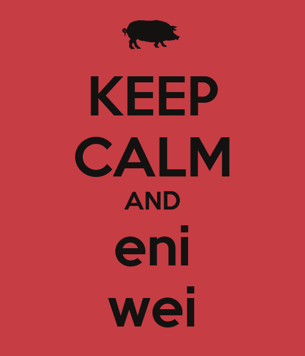 KEEP CALM AND eni wei