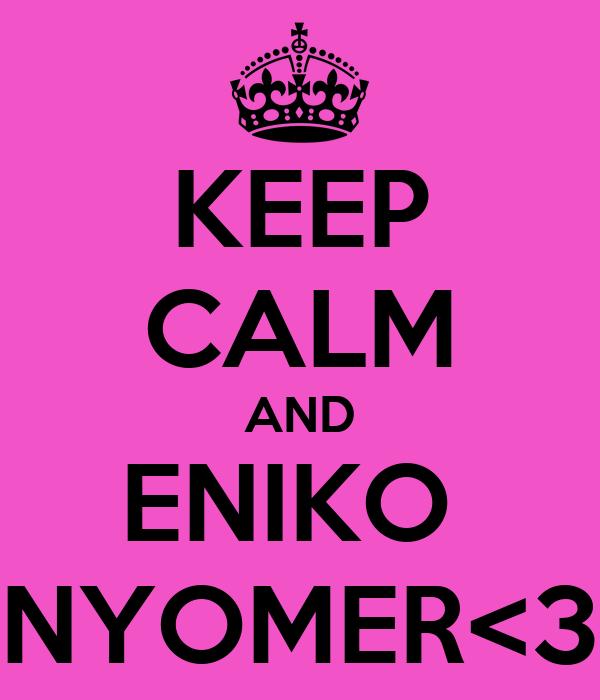 KEEP CALM AND ENIKO  NYOMER<3