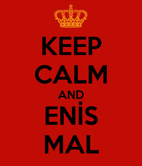 KEEP CALM AND ENİS MAL