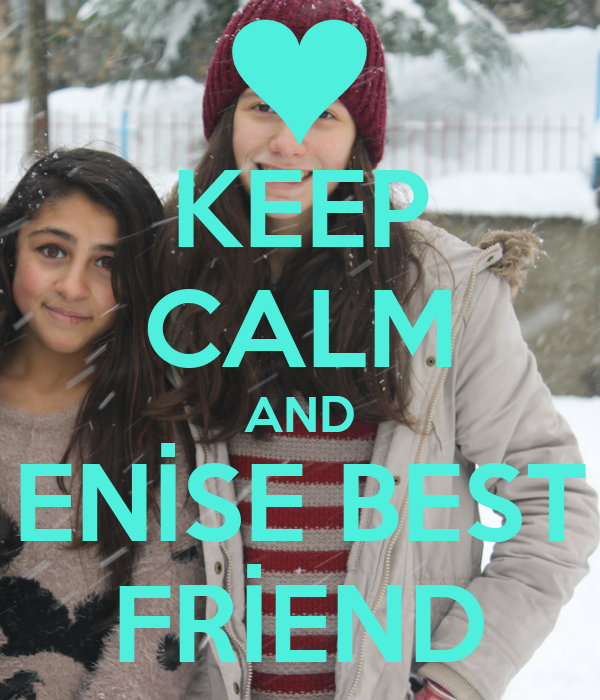 KEEP CALM AND ENİSE BEST FRİEND