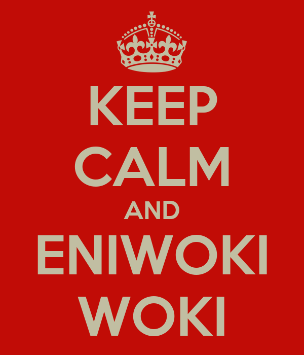 KEEP CALM AND ENIWOKI WOKI