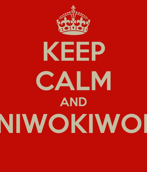 KEEP CALM AND ENIWOKIWOKI
