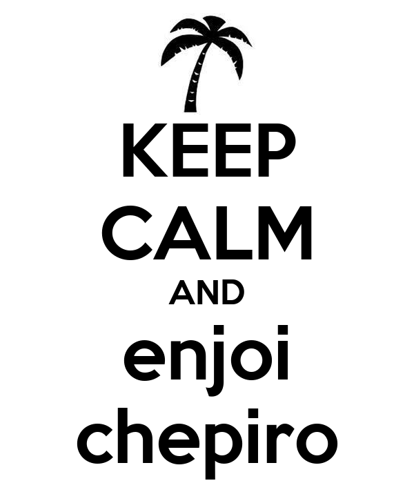 KEEP CALM AND enjoi chepiro