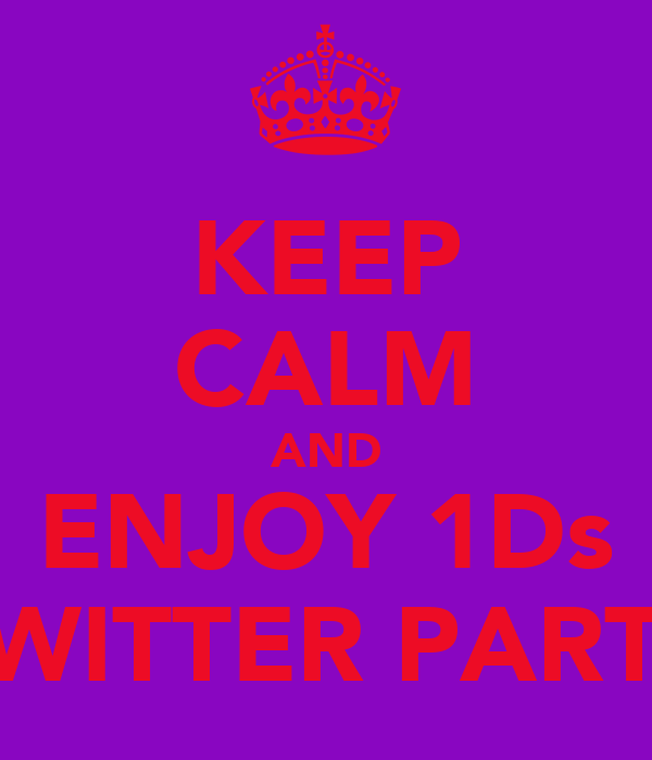 KEEP CALM AND ENJOY 1Ds TWITTER PARTY