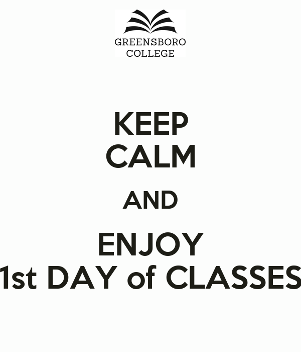 KEEP CALM AND ENJOY 1st DAY of CLASSES