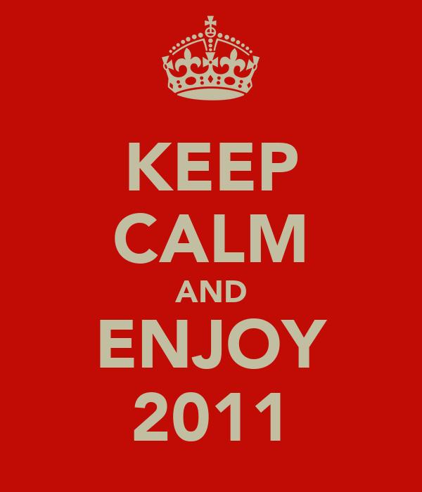KEEP CALM AND ENJOY 2011