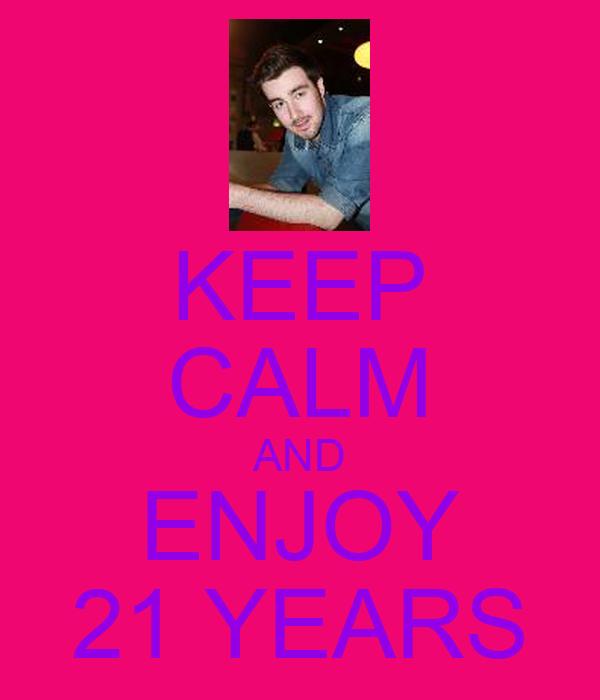 KEEP CALM AND ENJOY 21 YEARS