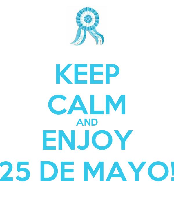 KEEP CALM AND ENJOY 25 DE MAYO!
