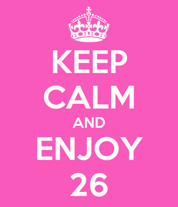 KEEP CALM AND ENJOY 26