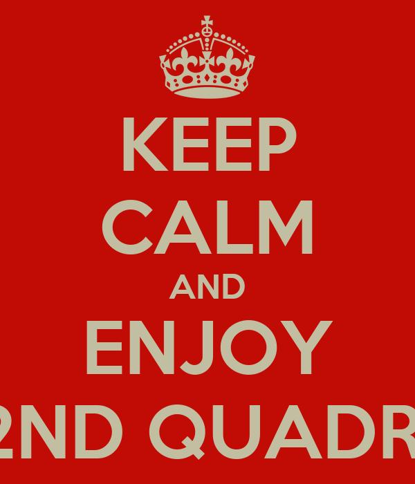 KEEP CALM AND ENJOY 2ND QUADRI