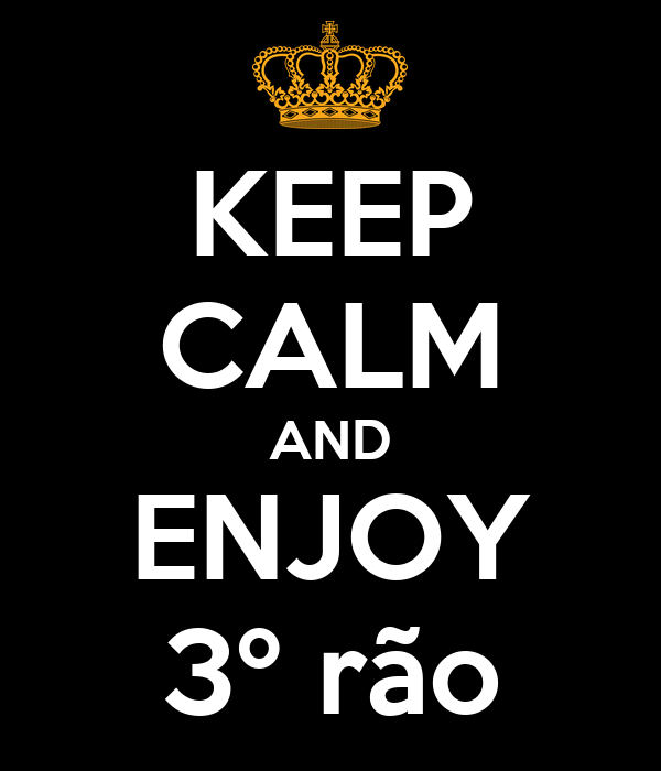 KEEP CALM AND ENJOY 3º rão