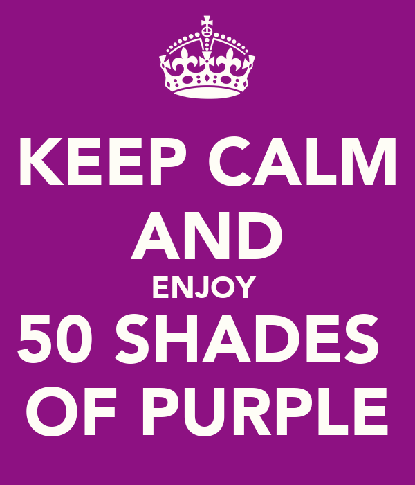 KEEP CALM AND ENJOY  50 SHADES  OF PURPLE