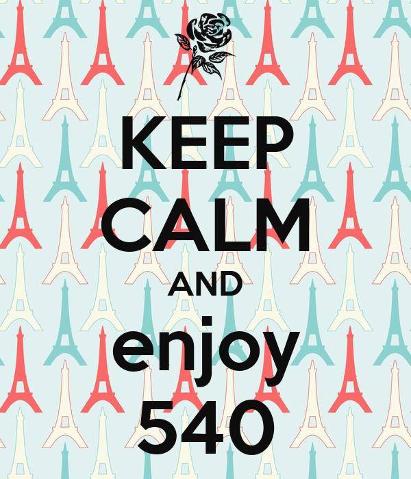 KEEP CALM AND enjoy 540