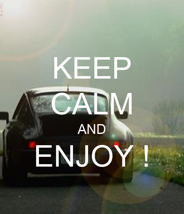 KEEP CALM AND ENJOY !