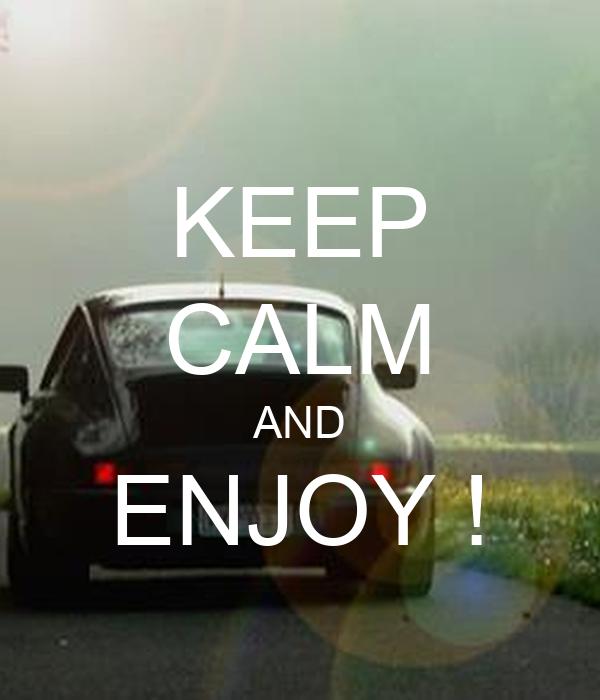 KEEP CALM AND ENJOY !