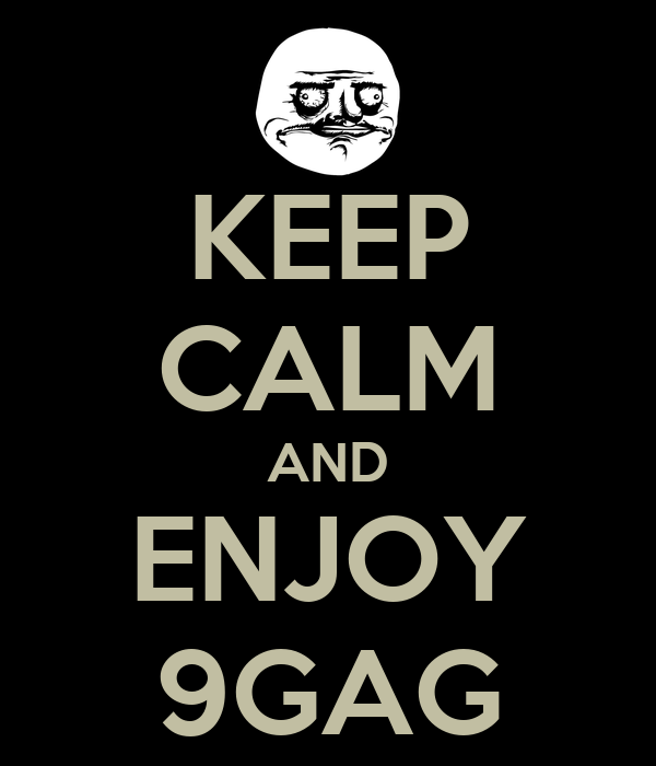 KEEP CALM AND ENJOY 9GAG