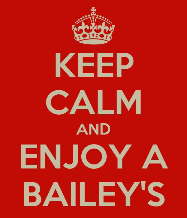 KEEP CALM AND ENJOY A BAILEY'S