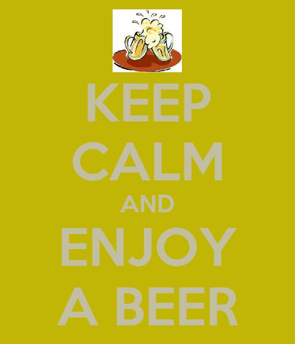 KEEP CALM AND ENJOY A BEER