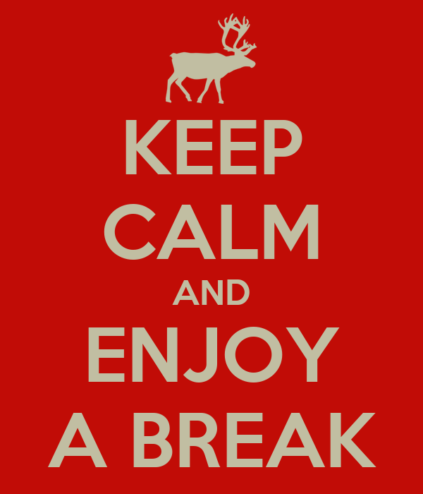 KEEP CALM AND ENJOY A BREAK