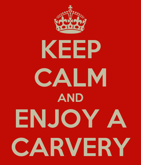 KEEP CALM AND ENJOY A CARVERY
