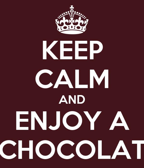 KEEP CALM AND ENJOY A CHOCOLAT