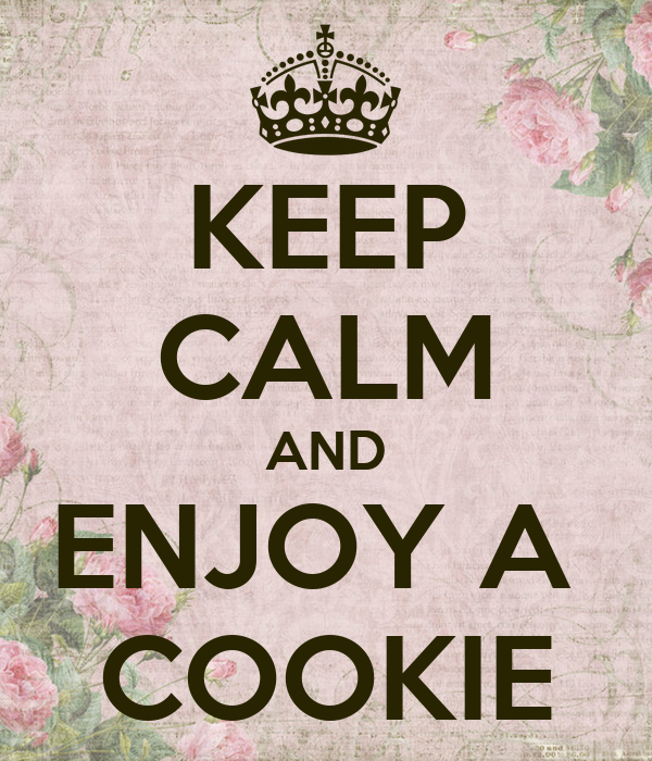 KEEP CALM AND ENJOY A  COOKIE