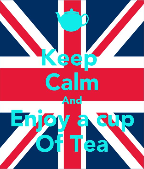 Keep  Calm And Enjoy a cup Of Tea
