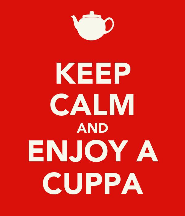 KEEP CALM AND ENJOY A CUPPA