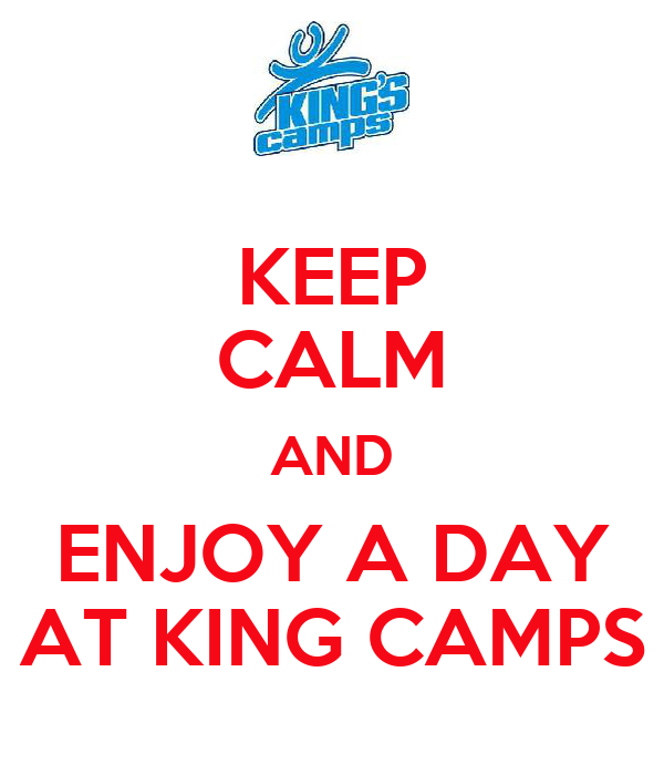 KEEP CALM AND ENJOY A DAY AT KING CAMPS