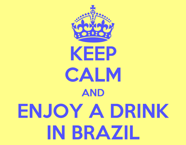 KEEP CALM AND ENJOY A DRINK IN BRAZIL