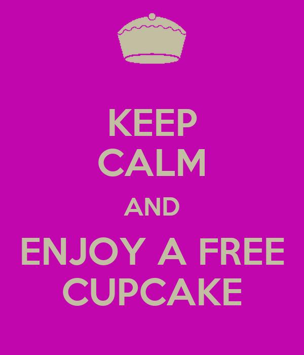 KEEP CALM AND ENJOY A FREE CUPCAKE