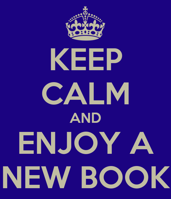KEEP CALM AND ENJOY A NEW BOOK