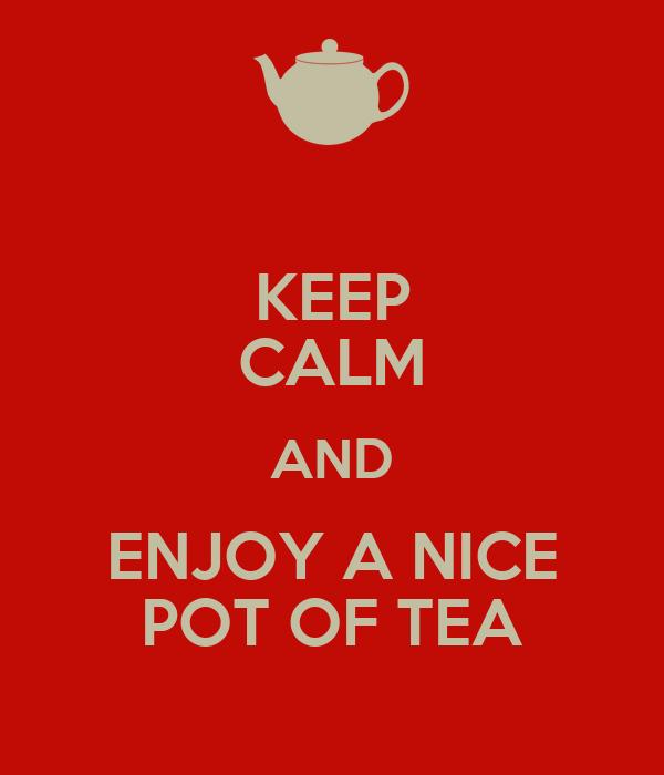 KEEP CALM AND ENJOY A NICE POT OF TEA