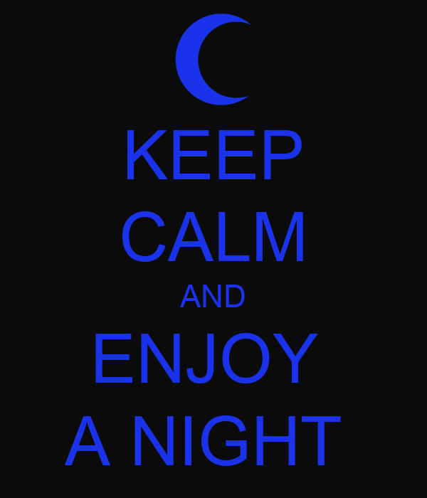 KEEP CALM AND ENJOY  A NIGHT
